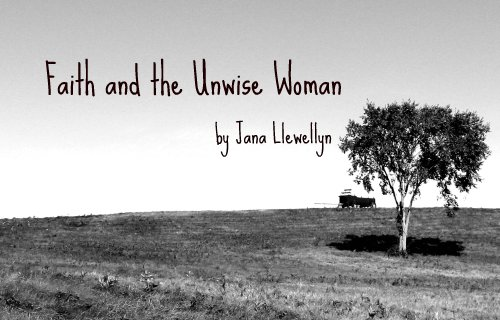 Faith and the Unwise Woman - Jana Llewellyn