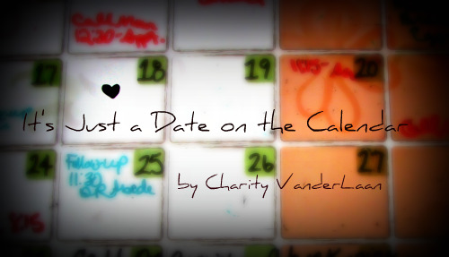 It's Just a Date on the Calendar - Charity VanderLaan
